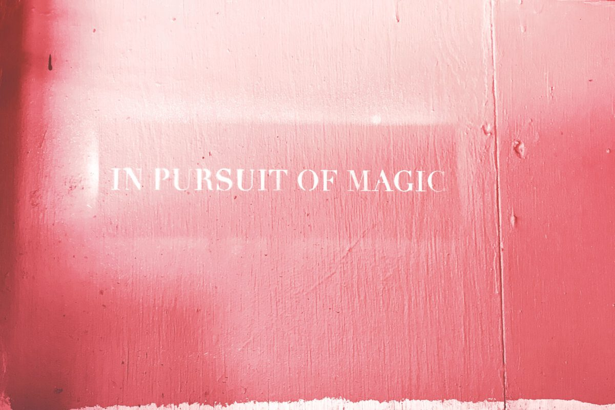 In pursuit of magic.